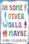 In Some Other World, Maybe: A Novel Pre-Order Signed